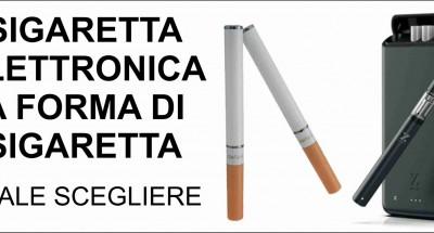 Sigaretta Elettronica a forma di Sigaretta. Quale scegliere